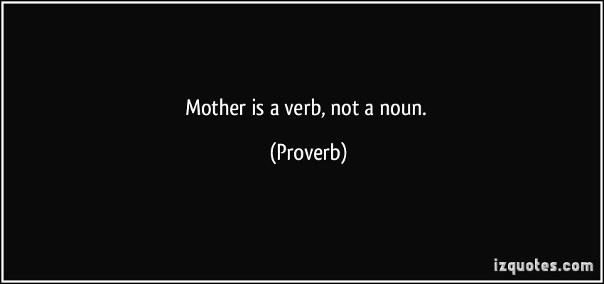 quote-mother-is-a-verb-not-a-noun-proverbs-297989[1]