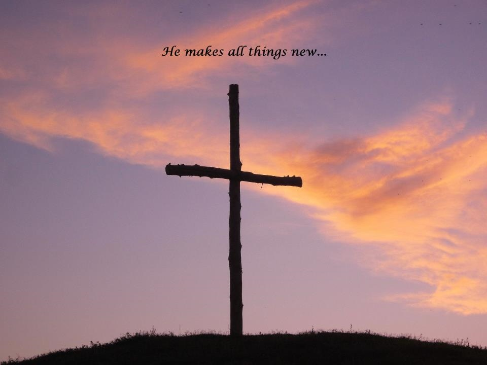 He makes all things new (960x720)